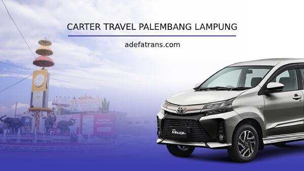 Carter Travel Palembang Lampung